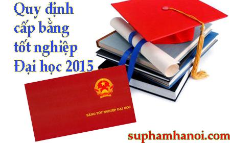 Quy định mới về bằng tốt nghiệp đại học 2015.